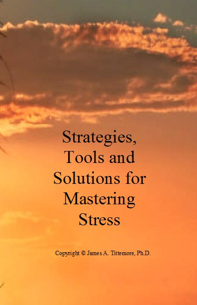 Strategies, Tools and Solutions for Mastering Stress (68 pg primer)